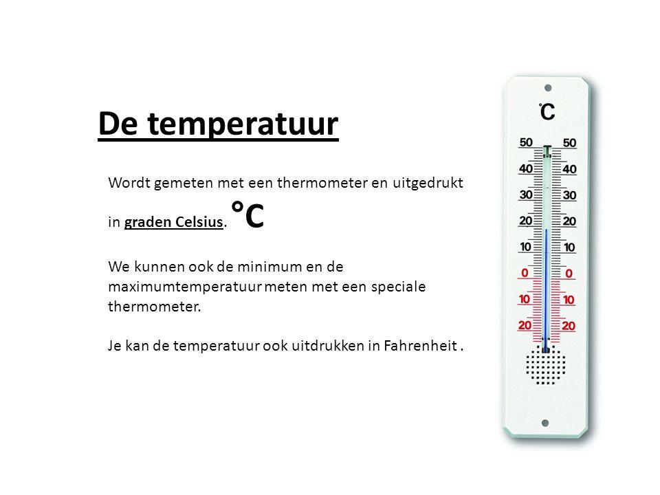 De temperatuur Wordt gemeten met een thermometer en uitgedrukt in graden Celsius.