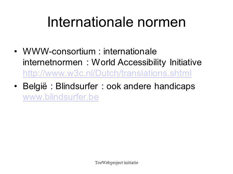 Internationale normen WWW-consortium : internationale internetnormen : World Accessibility Initiative http://www.w3c.nl/Dutch/translations.shtml http://www.w3c.nl/Dutch/translations.shtml België : Blindsurfer : ook andere handicaps www.blindsurfer.be www.blindsurfer.be