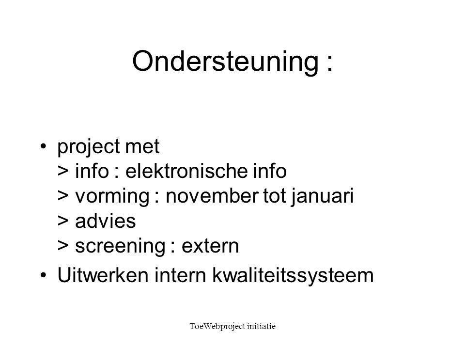 ToeWebproject initiatie Ondersteuning : project met > info : elektronische info > vorming : november tot januari > advies > screening : extern Uitwerken intern kwaliteitssysteem
