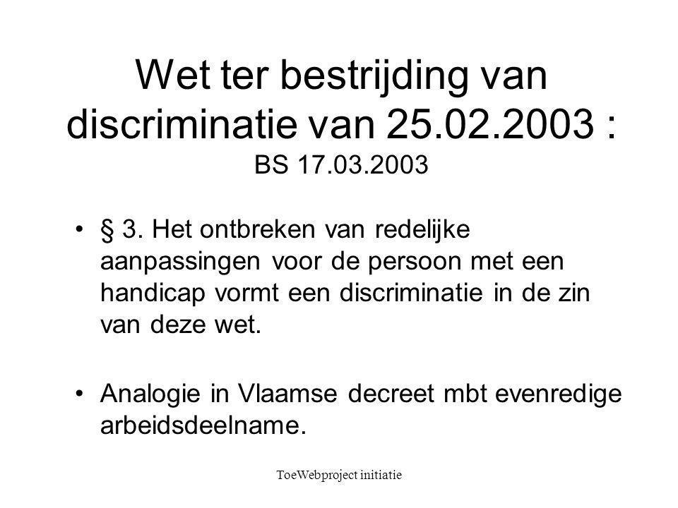 ToeWebproject initiatie Wet ter bestrijding van discriminatie van 25.02.2003 : BS 17.03.2003 § 3.