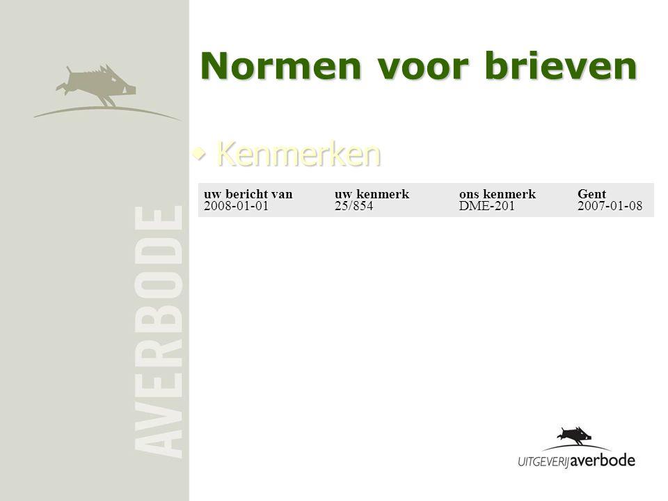  Kenmerken uw bericht vanuw kenmerkons kenmerkGent 2008-01-0125/854DME-2012007-01-08 Normen voor brieven