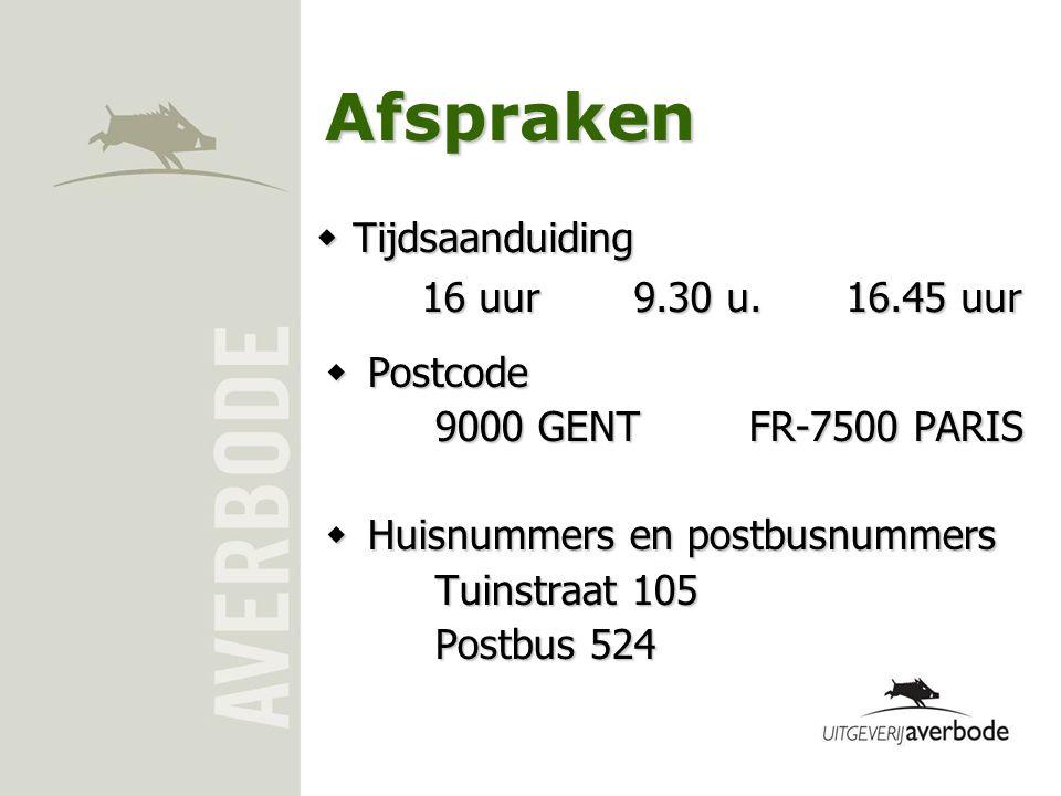 Afspraken  Postcode 9000 GENT FR-7500 PARIS  Huisnummers en postbusnummers Tuinstraat 105 Postbus 524  Tijdsaanduiding 16 uur9.30 u.16.45 uur