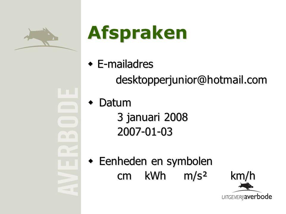 Afspraken  Datum 3 januari 2008 2007-01-03  Eenheden en symbolen cmkWh m/s²km/h  E-mailadres desktopperjunior@hotmail.com