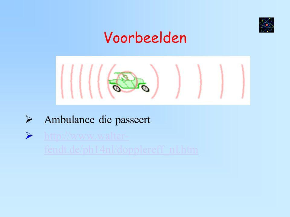 Voorbeelden  Ambulance die passeert  http://www.walter- fendt.de/ph14nl/dopplereff_nl.htm http://www.walter- fendt.de/ph14nl/dopplereff_nl.htm