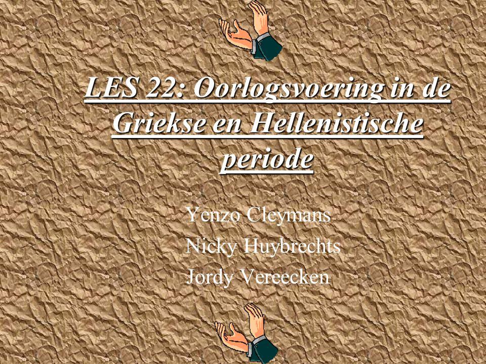 LES 22: Oorlogsvoering in de Griekse en Hellenistische periode Yenzo Cleymans Nicky Huybrechts Jordy Vereecken