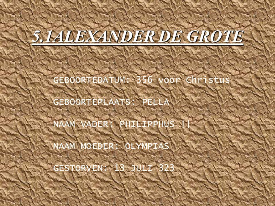 5.ALEXANDER DE GROTE GROTE LEIDER TIJDENS DE OORLOGEN (PERZEN - GRIEKEN)