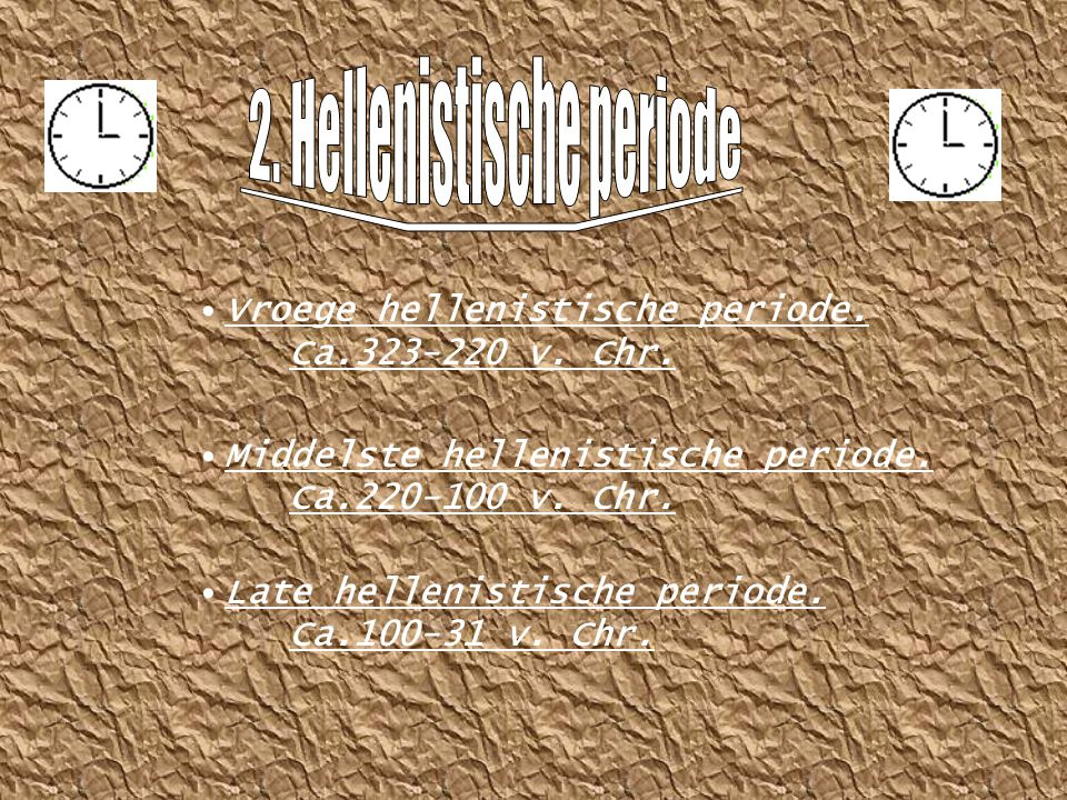 Vroege hellenistische periode.Ca.323-220 v. Chr. Middelste hellenistische periode.