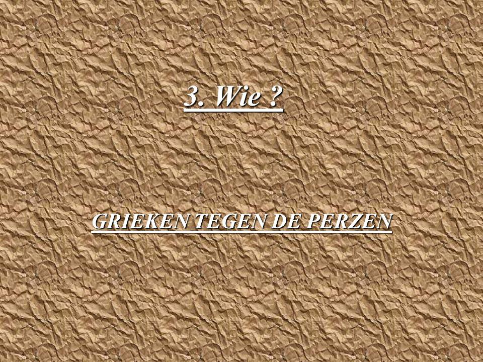 3. Wie ? GRIEKEN TEGEN DE PERZEN