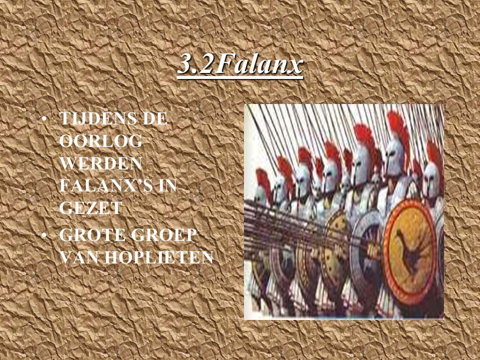 3.2Falanx TIJDENS DE OORLOG WERDEN FALANX'S IN GEZET GROTE GROEP VAN HOPLIETEN