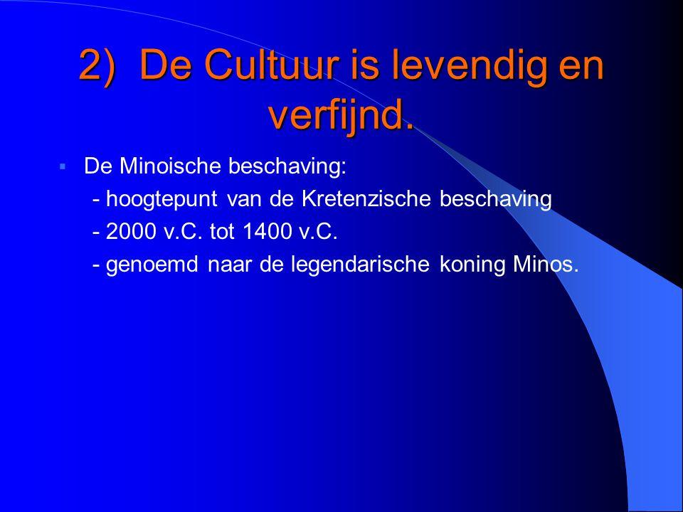2) De Cultuur is levendig en verfijnd.  De Minoische beschaving: - hoogtepunt van de Kretenzische beschaving - 2000 v.C. tot 1400 v.C. - genoemd naar