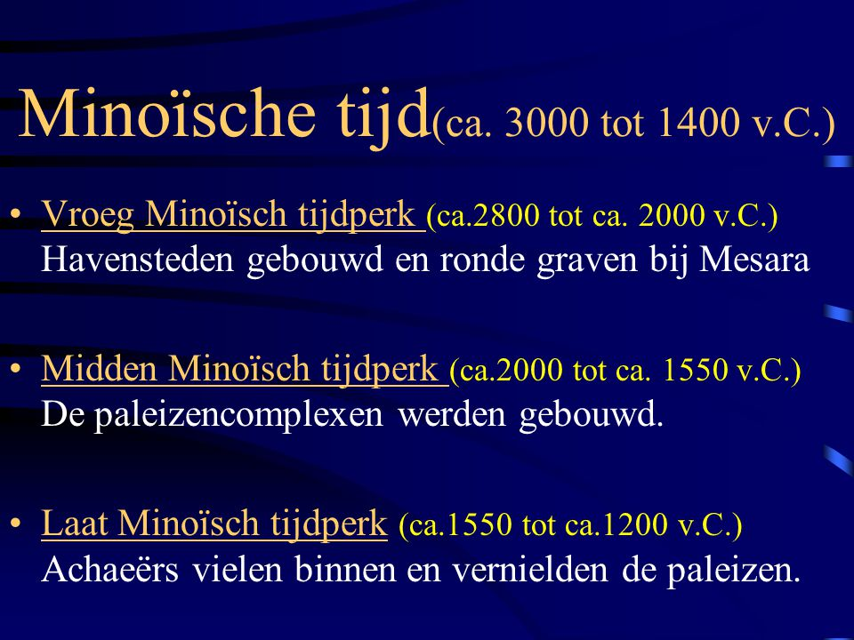 Minoïsche tijd (ca. 3000 tot 1400 v.C.) Vroeg Minoïsch tijdperk (ca.2800 tot ca. 2000 v.C.) Havensteden gebouwd en ronde graven bij Mesara Midden Mino