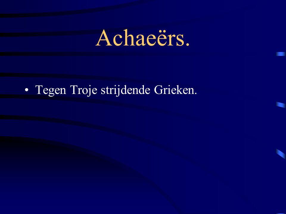Achaeërs. Tegen Troje strijdende Grieken.
