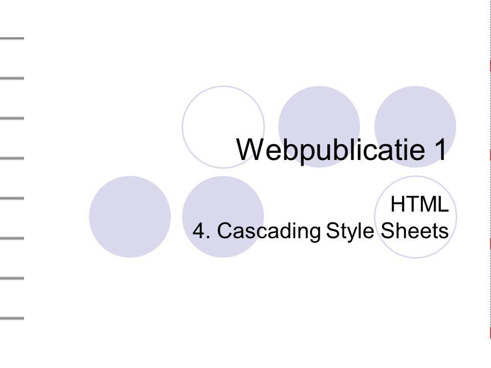 Webpublicatie 1 HTML 4. Cascading Style Sheets