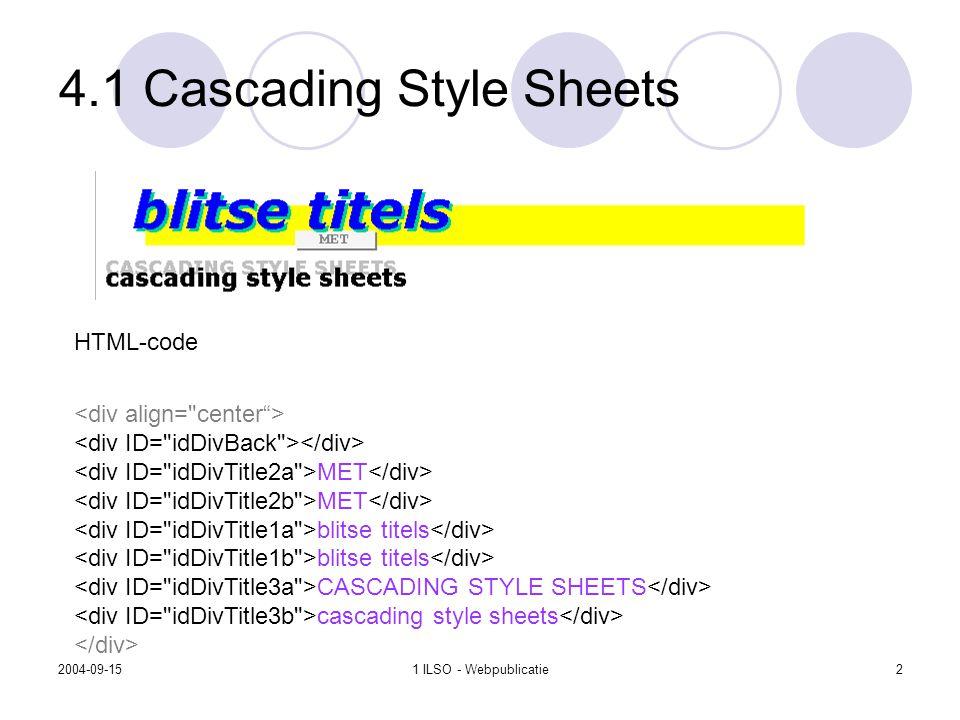 2004-09-151 ILSO - Webpublicatie2 4.1 Cascading Style Sheets HTML-code MET blitse titels CASCADING STYLE SHEETS cascading style sheets