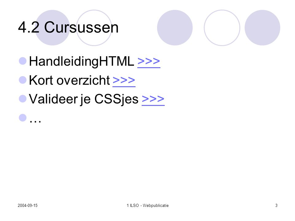 2004-09-151 ILSO - Webpublicatie3 4.2 Cursussen HandleidingHTML >>>>>> Kort overzicht >>>>>> Valideer je CSSjes >>>>>> …