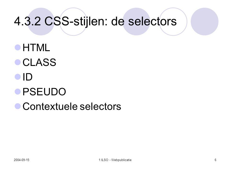 2004-09-151 ILSO - Webpublicatie6 4.3.2 CSS-stijlen: de selectors HTML CLASS ID PSEUDO Contextuele selectors