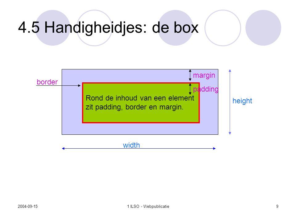 2004-09-151 ILSO - Webpublicatie9 4.5 Handigheidjes: de box Rond de inhoud van een element zit padding, border en margin. margin padding border width