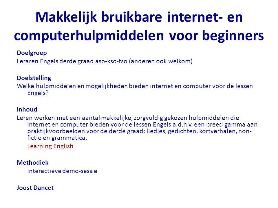 Makkelijk bruikbare internet- en computerhulpmiddelen voor beginners Doelgroep Leraren Engels derde graad aso-kso-tso (anderen ook welkom) Doelstellin