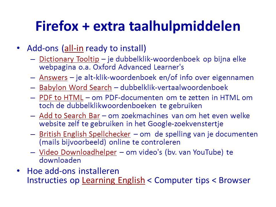 Firefox + extra taalhulpmiddelen Add-ons (all-in ready to install)all-in – Dictionary Tooltip – je dubbelklik-woordenboek op bijna elke webpagina o.a.