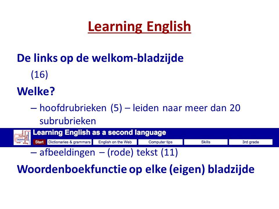Learning English De links op de welkom-bladzijde (16) Welke? – hoofdrubrieken (5) – leiden naar meer dan 20 subrubrieken – afbeeldingen – (rode) tekst