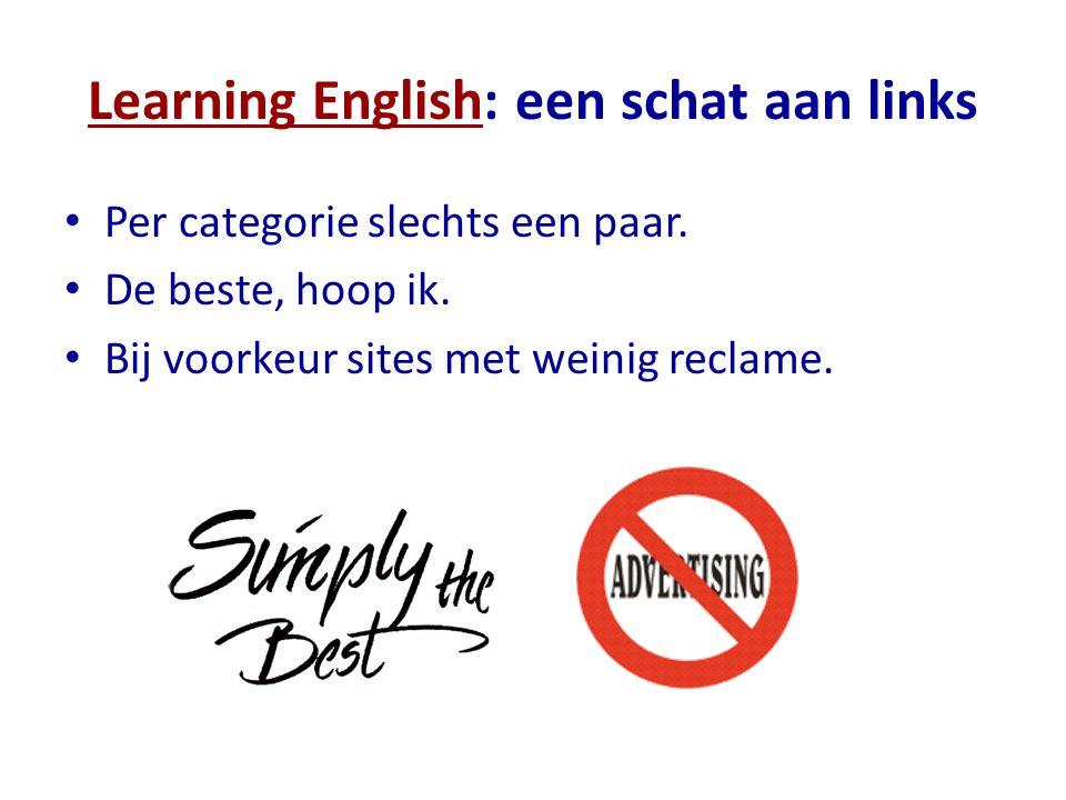 Learning EnglishLearning English: een schat aan links Per categorie slechts een paar. De beste, hoop ik. Bij voorkeur sites met weinig reclame.