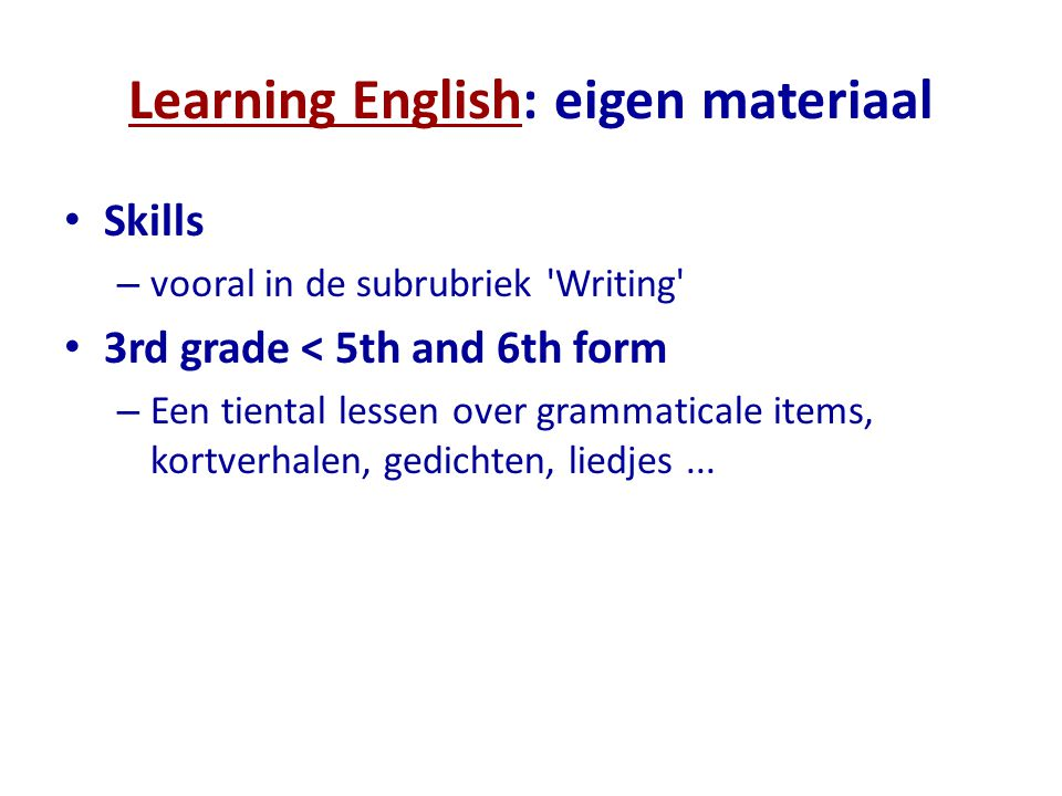 Learning EnglishLearning English: eigen materiaal Skills – vooral in de subrubriek 'Writing' 3rd grade < 5th and 6th form – Een tiental lessen over gr