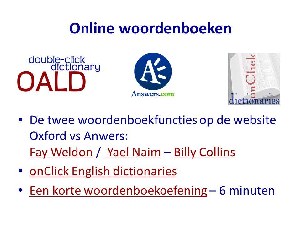 Online woordenboeken De twee woordenboekfuncties op de website Oxford vs Anwers: Fay Weldon / Yael Naim – Billy Collins Fay Weldon Yael NaimBilly Coll
