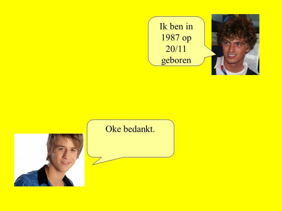 Ik ben in 1987 op 20/11 geboren Oke bedankt.