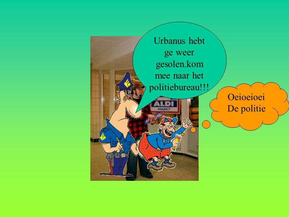 Oeioeioei De politie Urbanus hebt ge weer gesolen.kom mee naar het politiebureau!!!