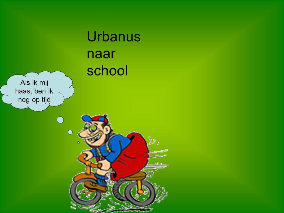 Urbanus naar school Als ik mij haast ben ik nog op tijd