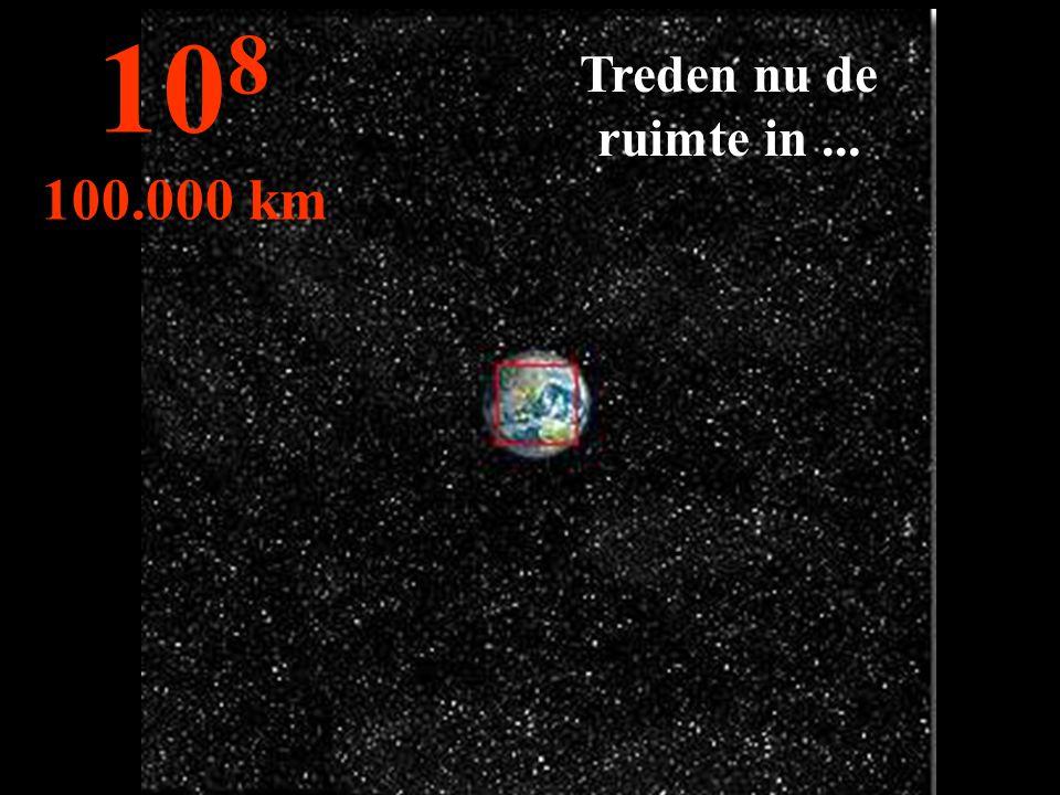Treden nu de ruimte in... 10 8 100.000 km