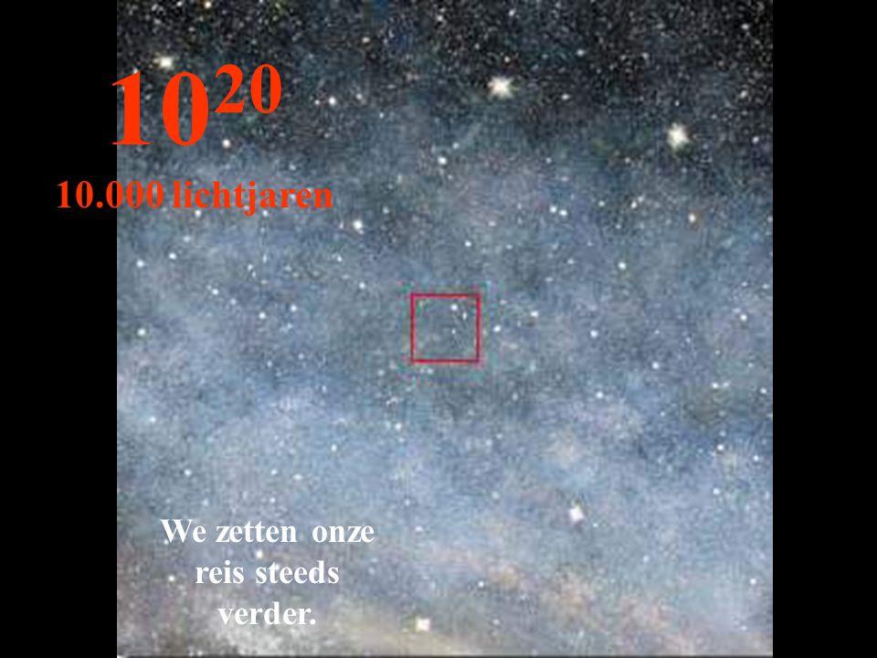 We zetten onze reis steeds verder. 10 20 10.000 lichtjaren