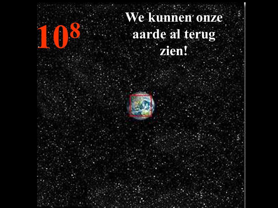 10 8 We kunnen onze aarde al terug zien!