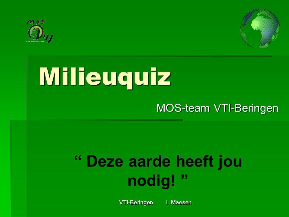 """Milieuquiz MOS-team VTI-Beringen """" Deze aarde heeft jou nodig! """""""