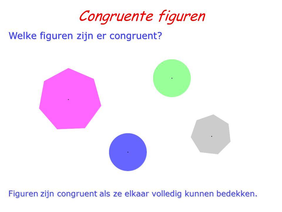 Congruente figuren Welke figuren zijn er congruent? Figuren zijn congruent als ze elkaar volledig kunnen bedekken.