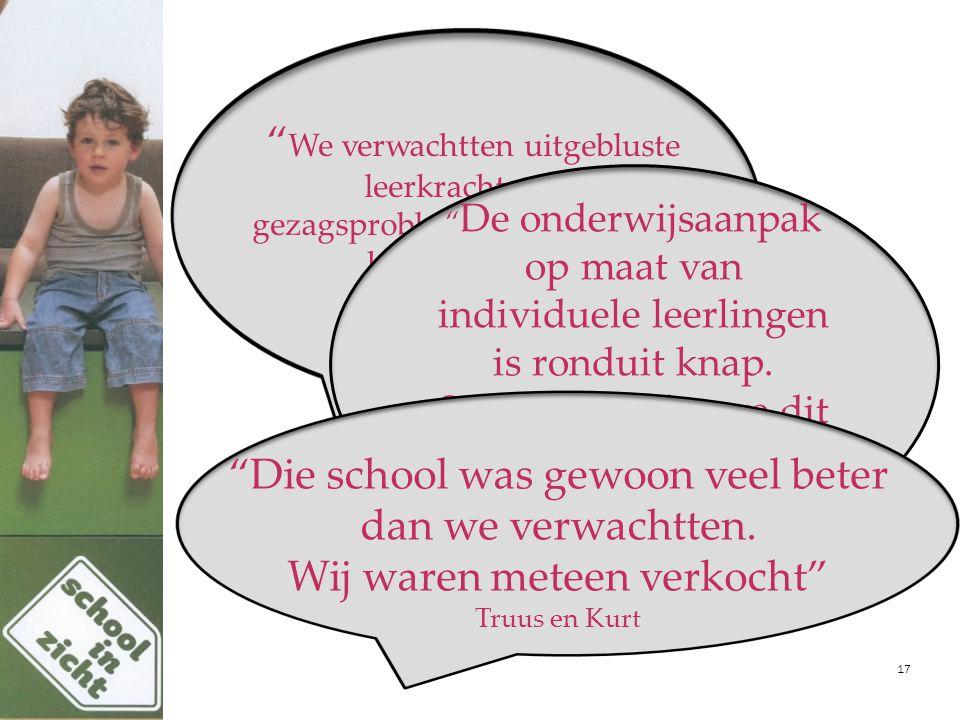 """17 """" We verwachtten uitgebluste leerkrachten en gezagsproblemen en ontdekten het tegendeel."""" Katrien en Pieter """" De onderwijsaanpak op maat van indivi"""