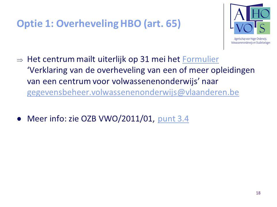 Optie 1: Overheveling HBO (art. 65)  Het centrum mailt uiterlijk op 31 mei het Formulier 'Verklaring van de overheveling van een of meer opleidingen