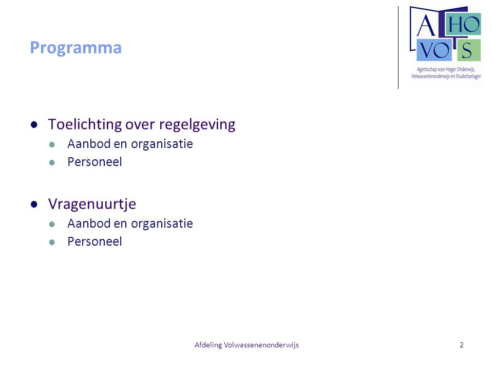 Afdeling Volwassenenonderwijs Programma Toelichting over regelgeving Aanbod en organisatie Personeel Vragenuurtje Aanbod en organisatie Personeel 2