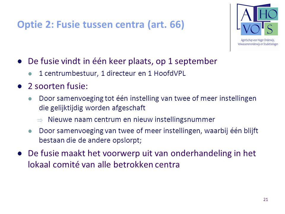 Optie 2: Fusie tussen centra (art. 66) De fusie vindt in één keer plaats, op 1 september 1 centrumbestuur, 1 directeur en 1 HoofdVPL 2 soorten fusie: