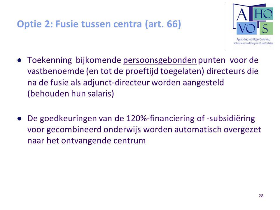Optie 2: Fusie tussen centra (art. 66) Toekenning bijkomende persoonsgebonden punten voor de vastbenoemde (en tot de proeftijd toegelaten) directeurs