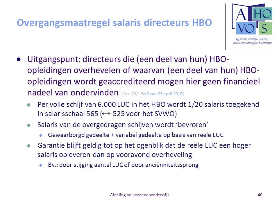 Afdeling Volwassenenonderwijs Overgangsmaatregel salaris directeurs HBO Uitgangspunt: directeurs die (een deel van hun) HBO- opleidingen overhevelen o