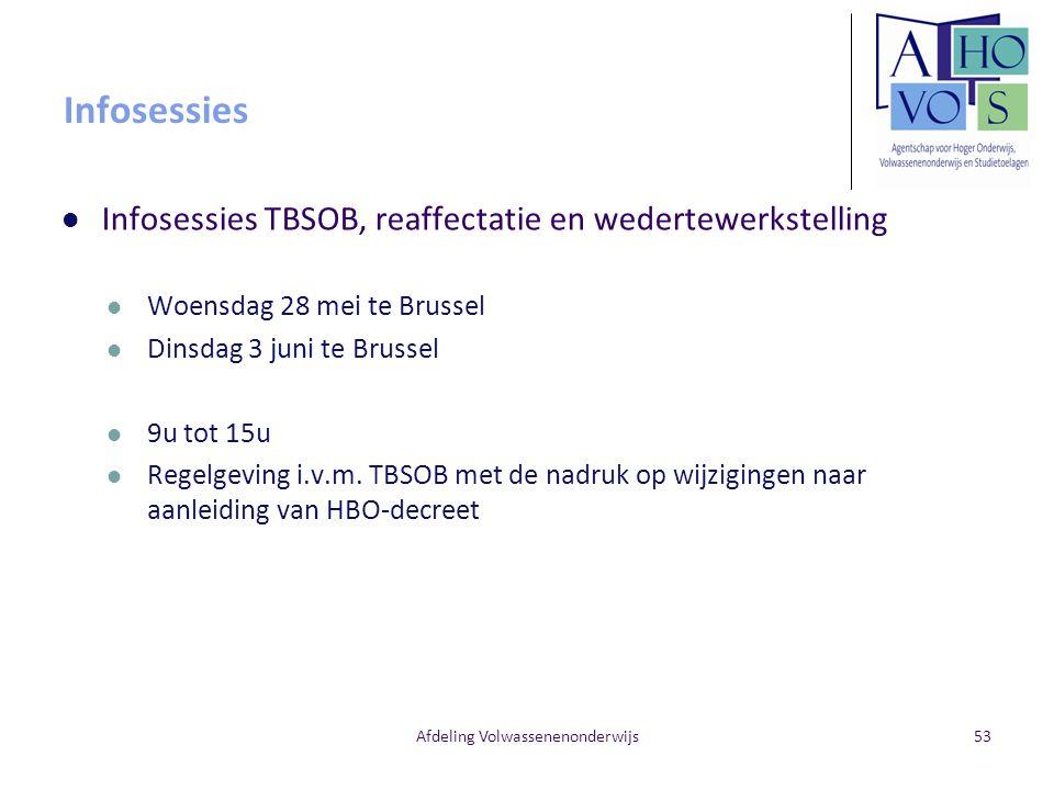 Afdeling Volwassenenonderwijs Infosessies Infosessies TBSOB, reaffectatie en wedertewerkstelling Woensdag 28 mei te Brussel Dinsdag 3 juni te Brussel