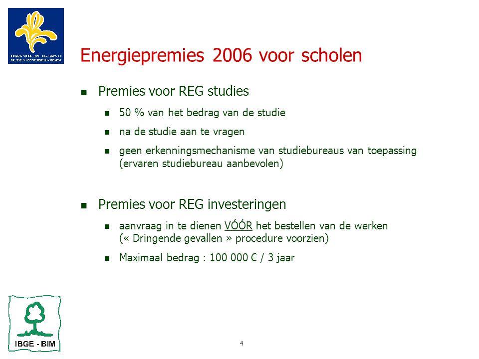 4 Energiepremies 2006 voor scholen Premies voor REG studies 50 % van het bedrag van de studie na de studie aan te vragen geen erkenningsmechanisme van studiebureaus van toepassing (ervaren studiebureau aanbevolen) Premies voor REG investeringen aanvraag in te dienen VÓÓR het bestellen van de werken (« Dringende gevallen » procedure voorzien) Maximaal bedrag : 100 000 € / 3 jaar