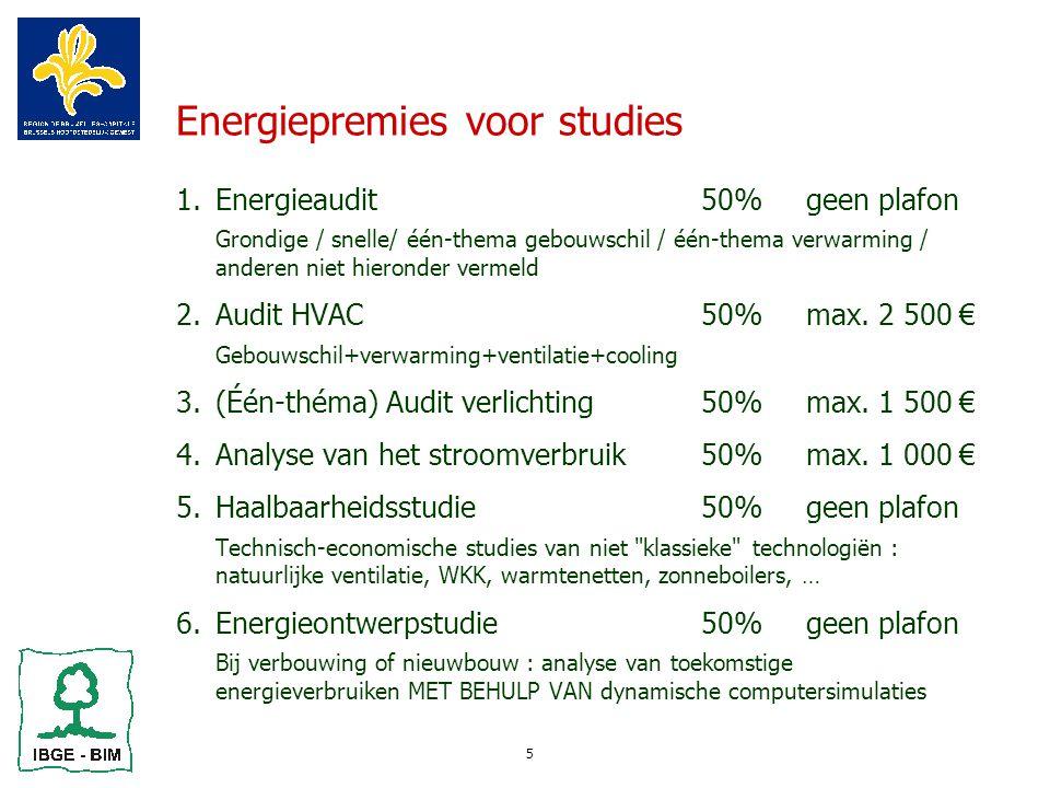 5 Energiepremies voor studies 1.Energieaudit50%geen plafon  Grondige / snelle/ één-thema gebouwschil / één-thema verwarming / anderen niet hieronder vermeld 2.Audit HVAC50%max.