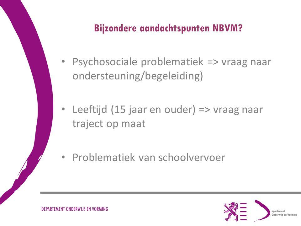 Bijzondere aandachtspunten NBVM? Psychosociale problematiek => vraag naar ondersteuning/begeleiding) Leeftijd (15 jaar en ouder) => vraag naar traject