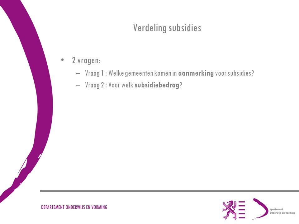 Verdeling subsidies 2 vragen: –Vraag 1 : Welke gemeenten komen in aanmerking voor subsidies.
