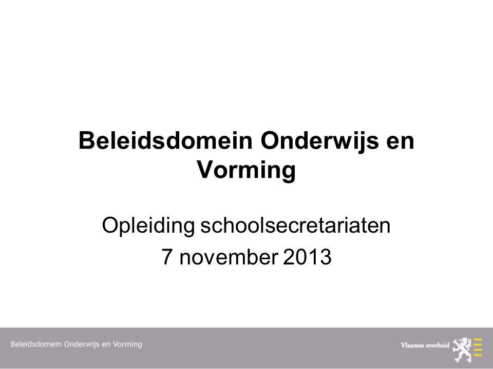 Beleidsdomein Onderwijs en Vorming Opleiding schoolsecretariaten 7 november 2013