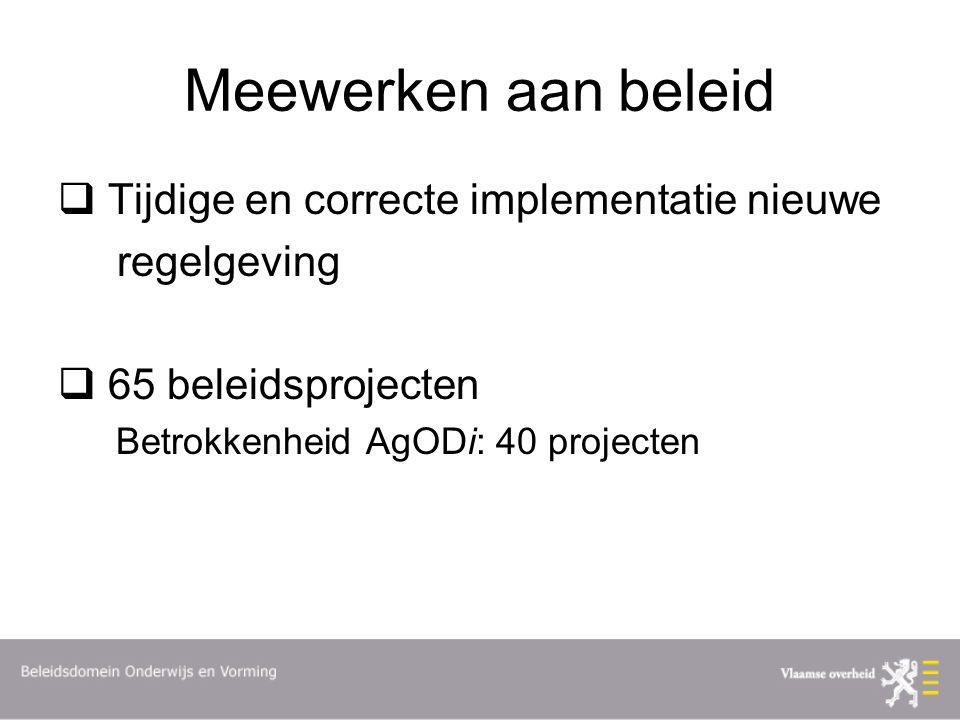 Meewerken aan beleid  Tijdige en correcte implementatie nieuwe regelgeving  65 beleidsprojecten Betrokkenheid AgODi: 40 projecten