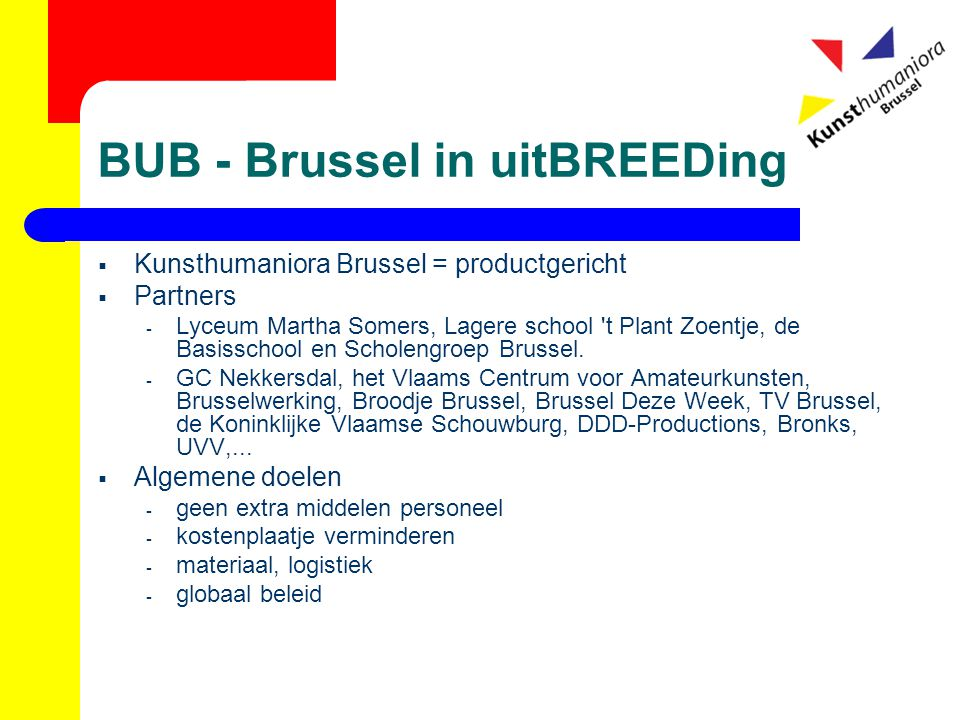 BUB - Brussel in uitBREEDing  Kunsthumaniora Brussel = productgericht  Partners - Lyceum Martha Somers, Lagere school 't Plant Zoentje, de Basisscho