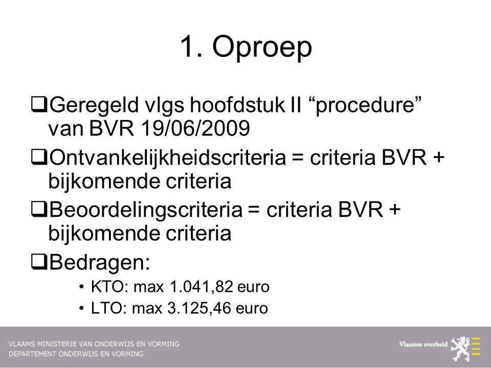 """1. Oproep  Geregeld vlgs hoofdstuk II """"procedure"""" van BVR 19/06/2009  Ontvankelijkheidscriteria = criteria BVR + bijkomende criteria  Beoordelingsc"""